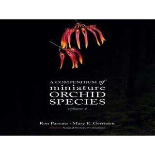 A Compendium of Miniature Orchid Species - Volume 1